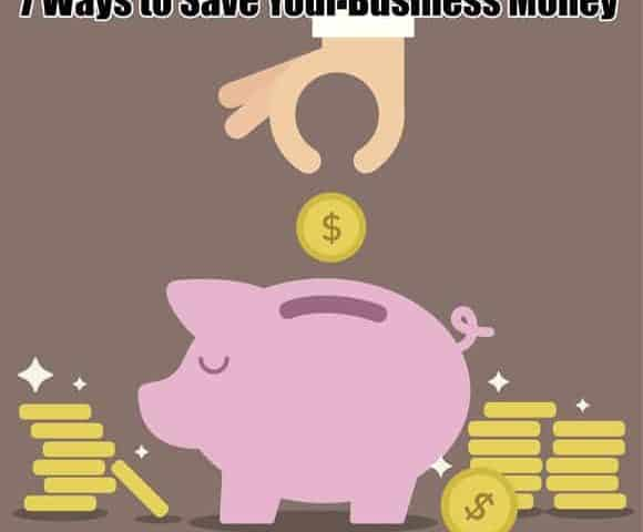 7 Ways to Save Your Business Money