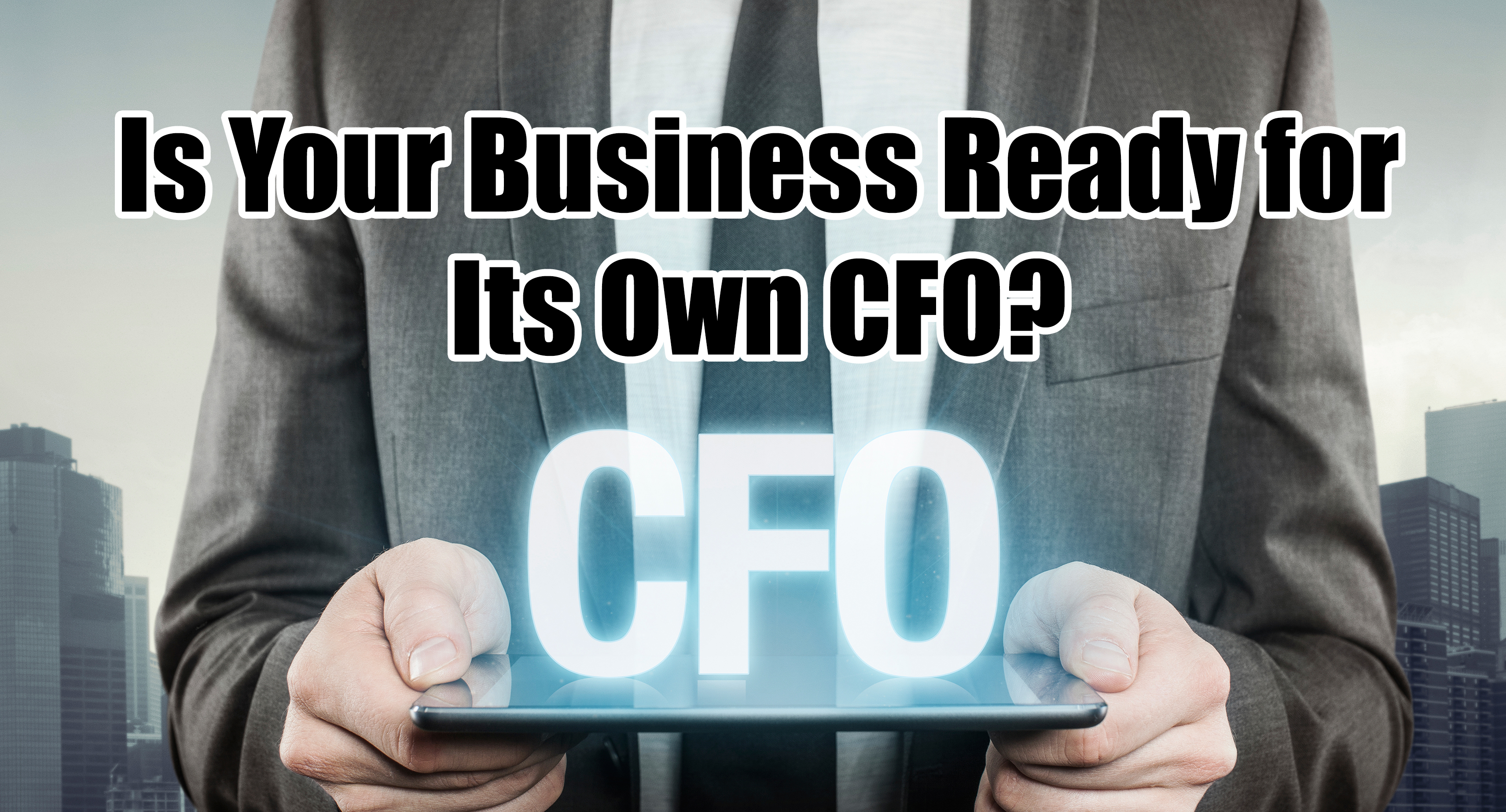Is your business ready for its own CFO?