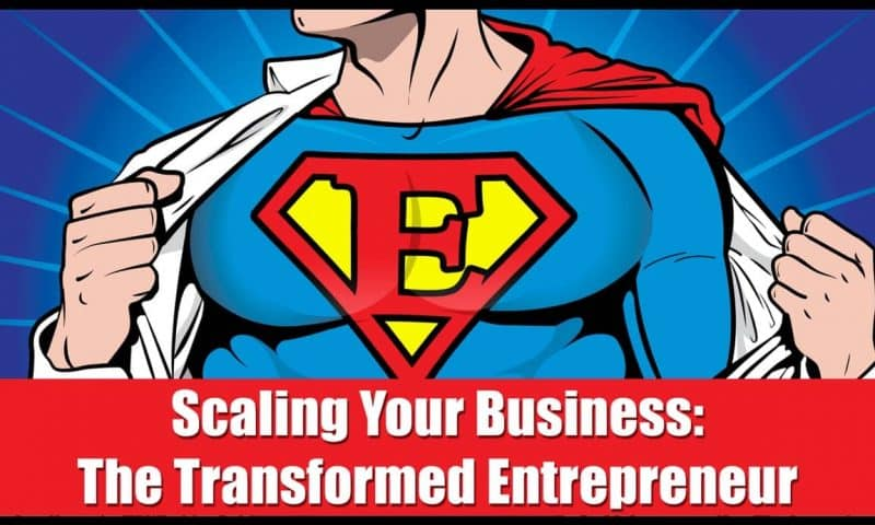 Scaling Your Business: The Transformed Entrepreneur